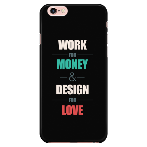 Work for money, design for love phone case