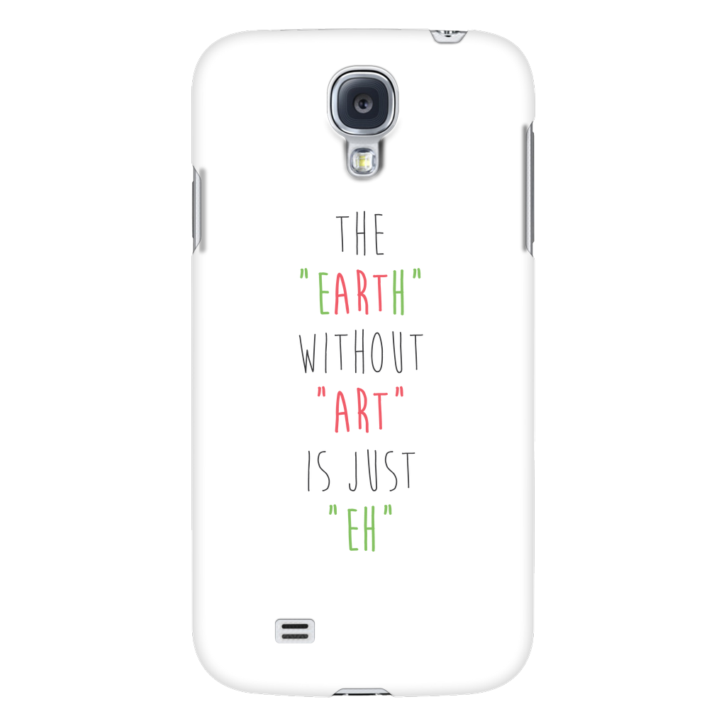 The earth without art is just eh phone case