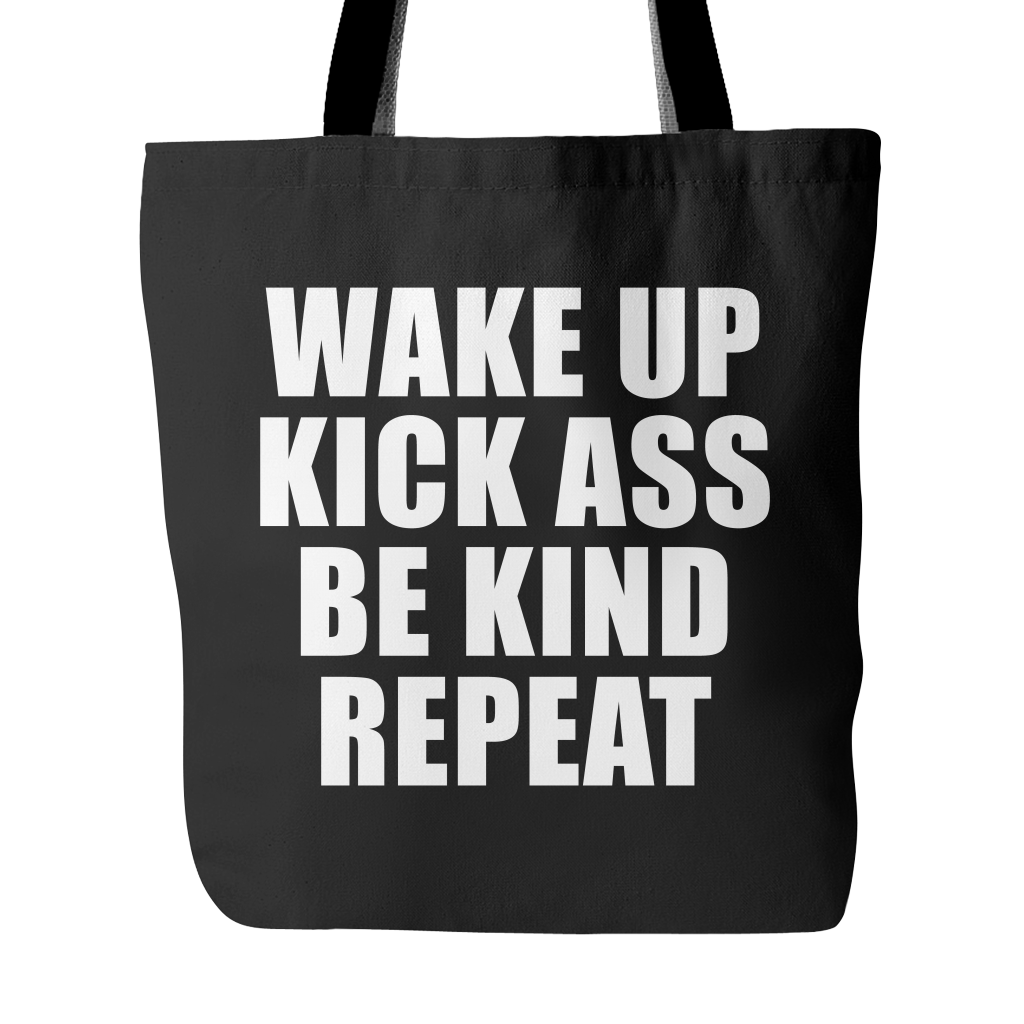Wake up, kick ass, be kind, repeat tote bag