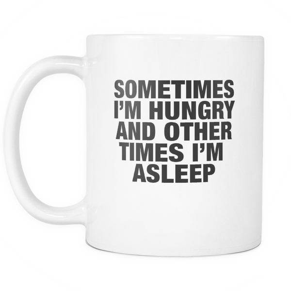 Sometimes I'm hungry and other times i'm sleep mug - desket. - 2