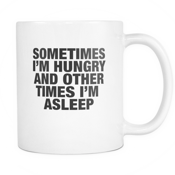 Sometimes I'm hungry and other times i'm sleep mug - Design Resources
