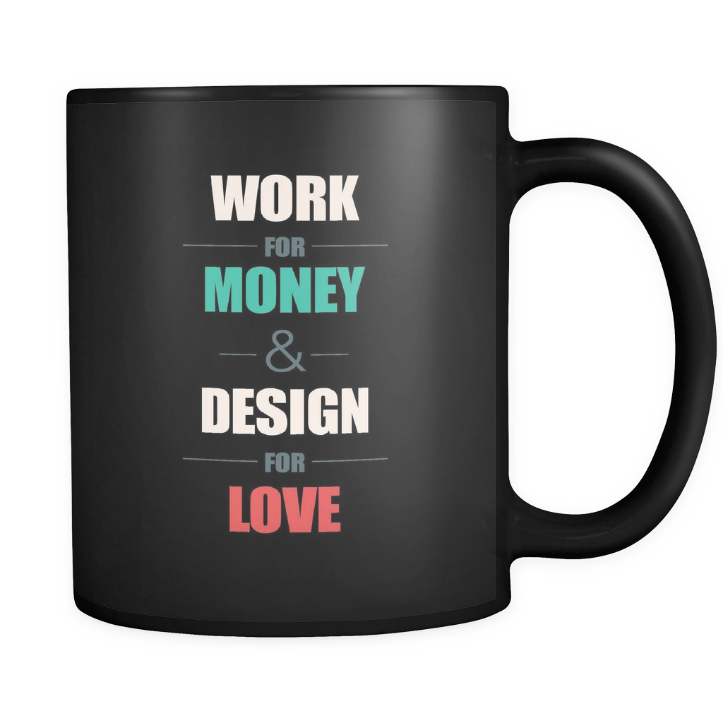 Work for money, design for love mug