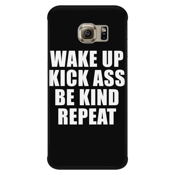 Wake up, kick ass, be kind, repeat phone case