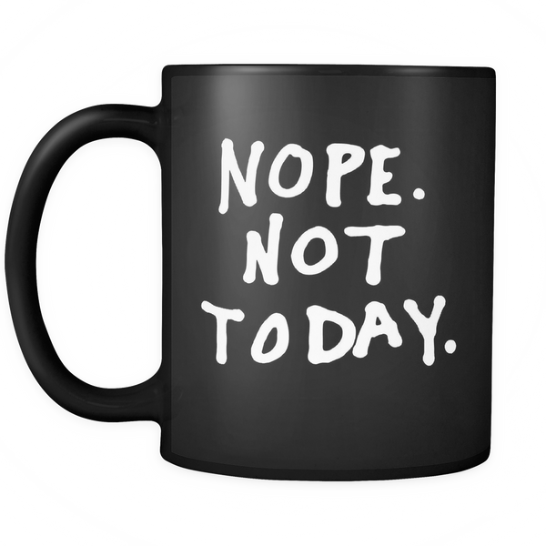 Nope. Not today mug - Design Resources