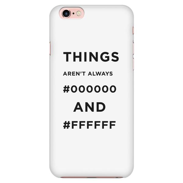 Things Aren't Always #000000 and #ffffff phone case -  - 4