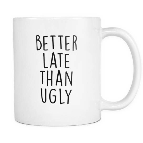 Better late than ugly mug - Design Resources
