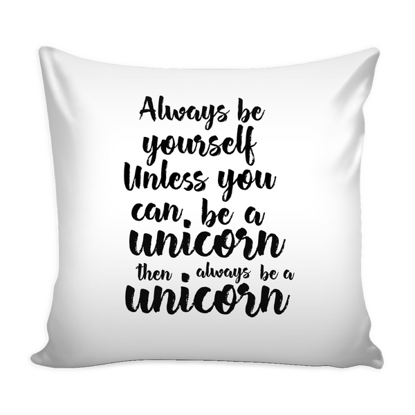 Always be yourself. Unless you can be a unicorn, then always be a unicorn pillow - Design Resources