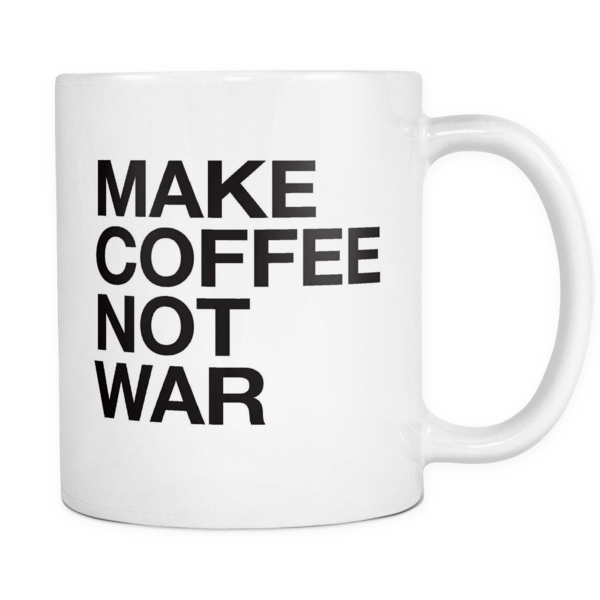 Make coffee not war mug