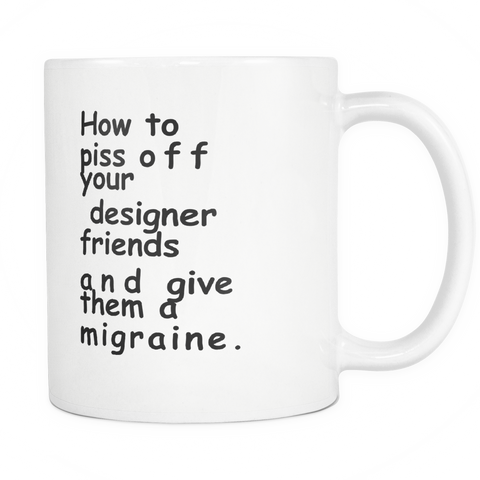 How to piss off your designer friends mug
