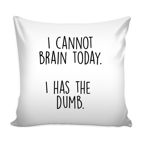 I cannot brain today pillow