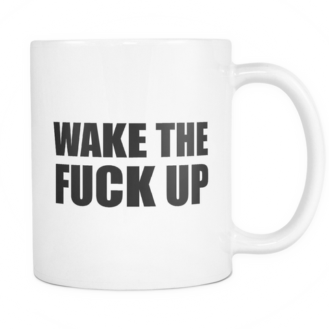 Wake the fuck up mug