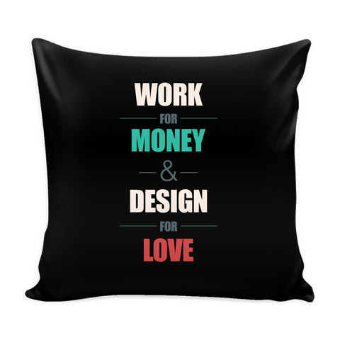 Work for money, design for love pillow