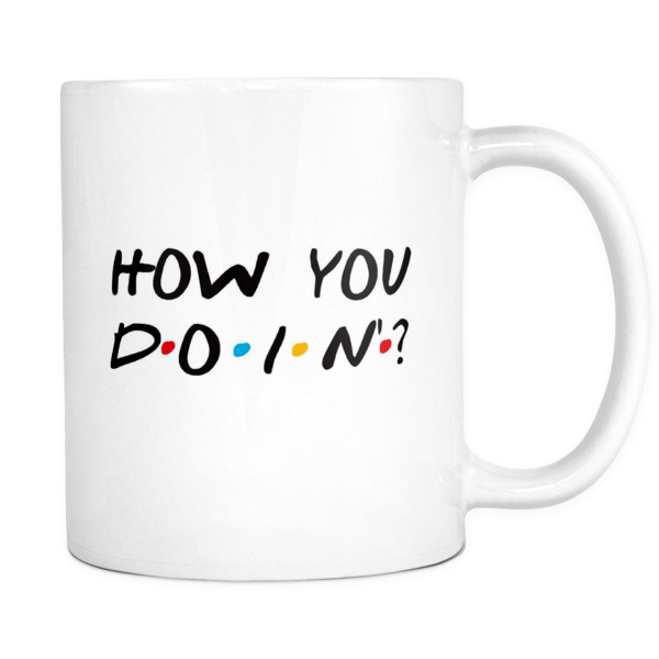 How you doin? mug - Design Resources