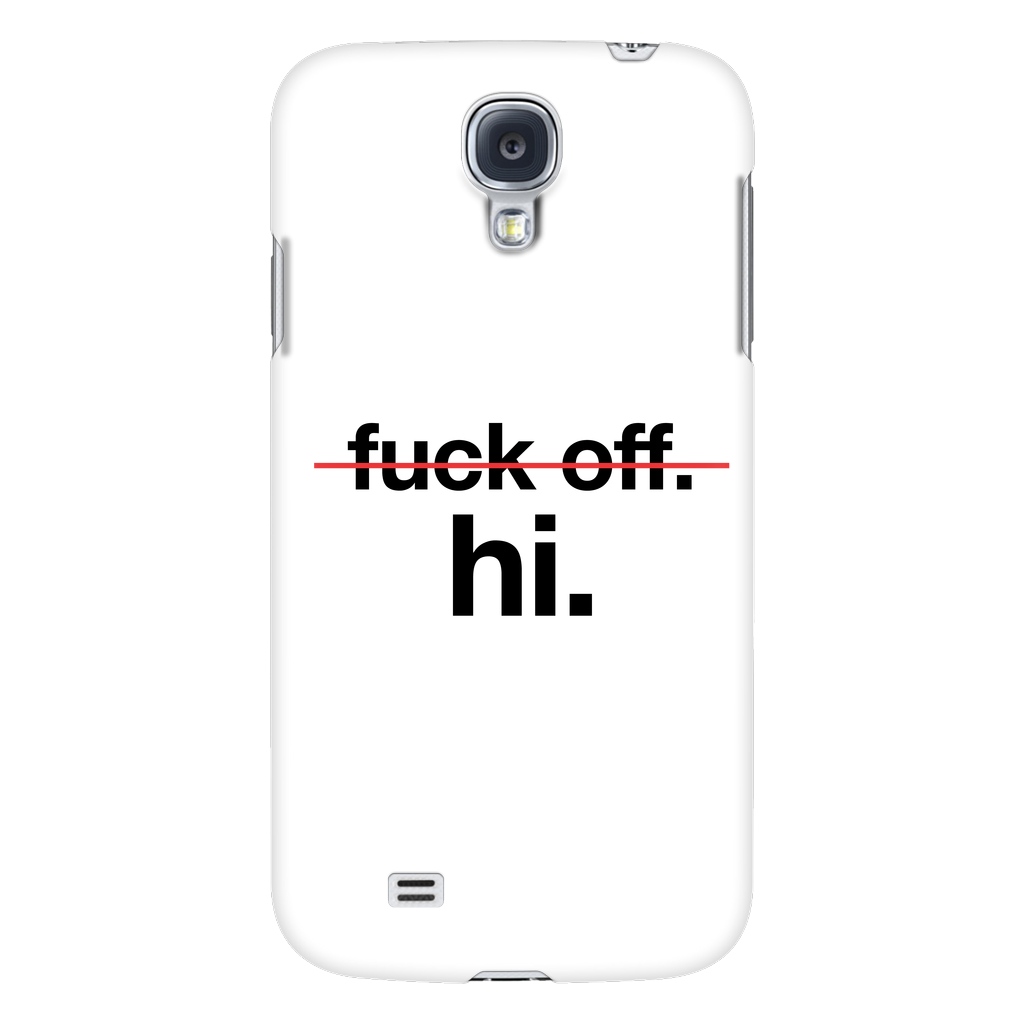 Fuck off, hi phone case