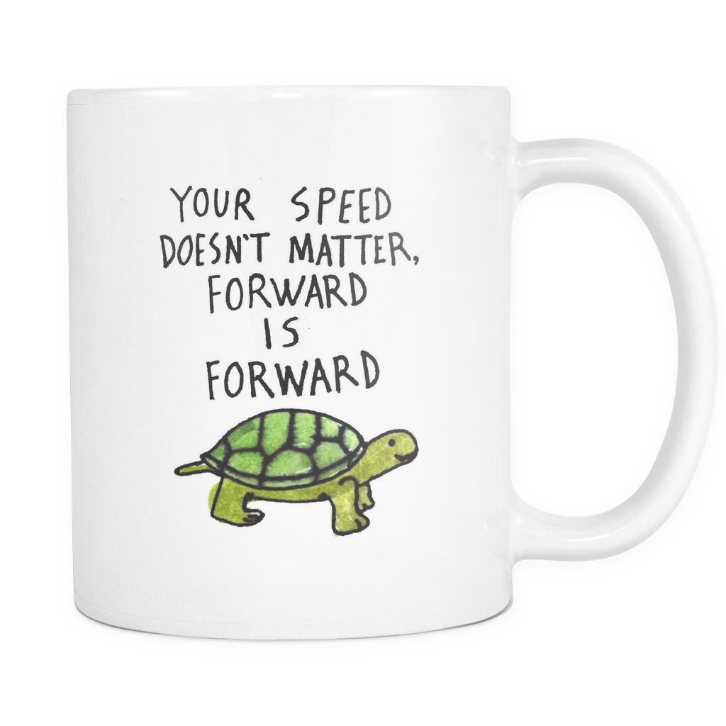 Your speed doesn't matter, forward is forward mug