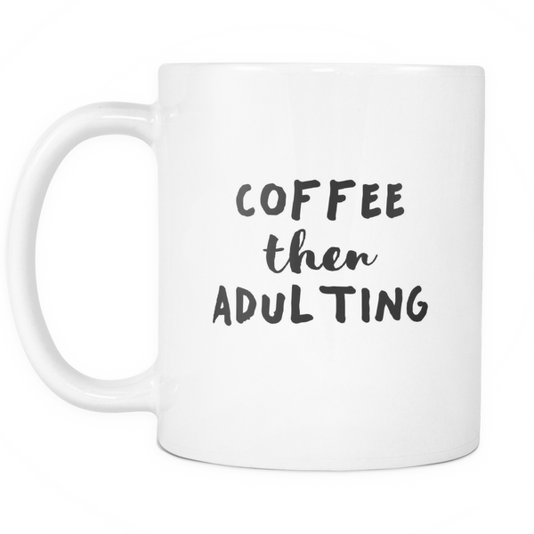 Coffee then adulting mug - desket. - 2