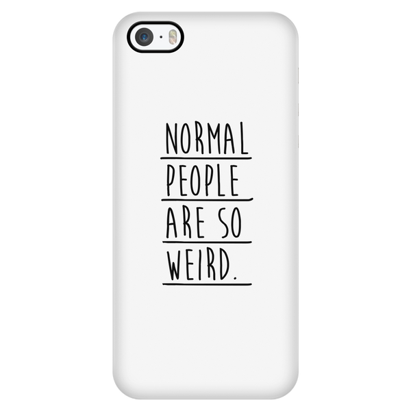 Normal people are so weird phone case