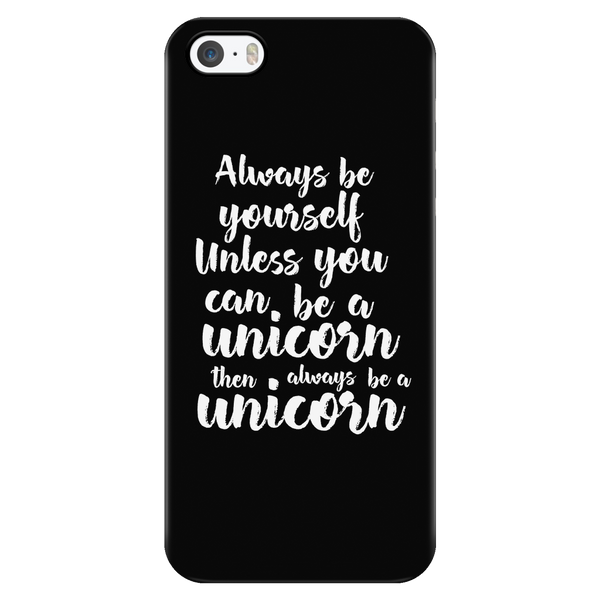 Always be yourself. Unless you can be a unicorn, then always be a unicorn phone case - Design Resources