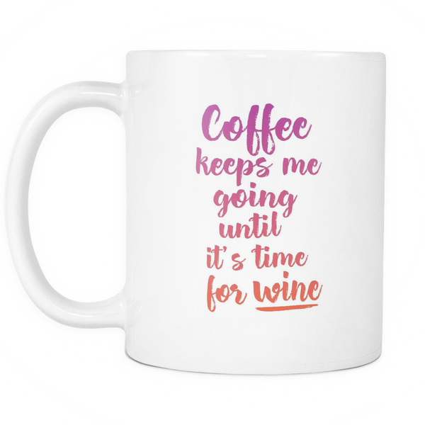 Coffee keeps me going until it's time for wine mug - desket. - 2