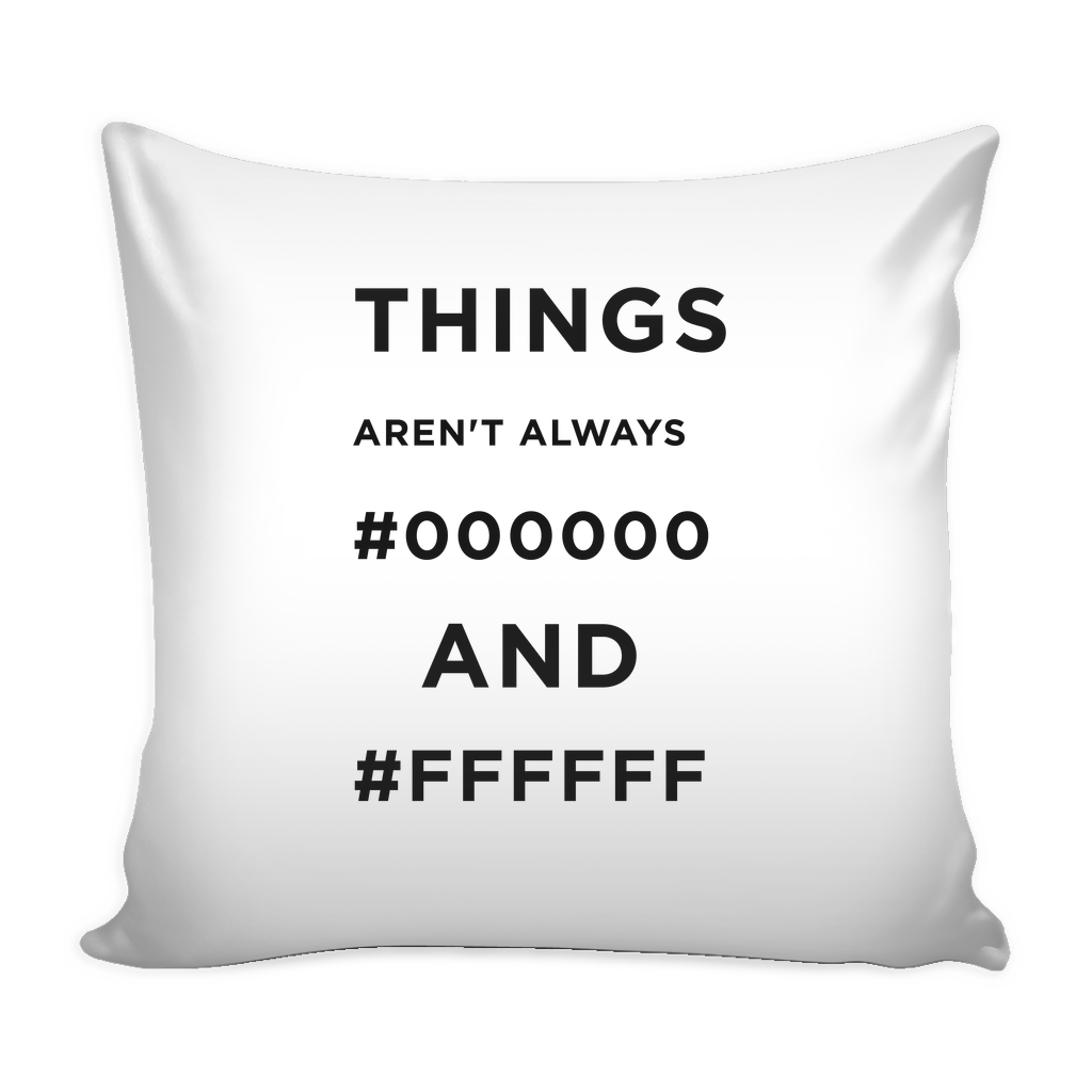 Things Aren't Always #000000 and #ffffff pillow -
