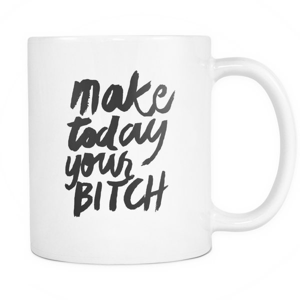 Make today your bitch mug - Design Resources
