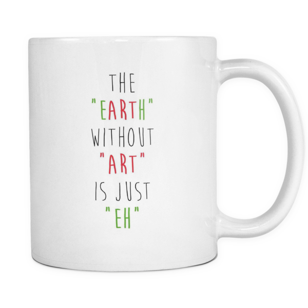 The earth without art is just eh mug