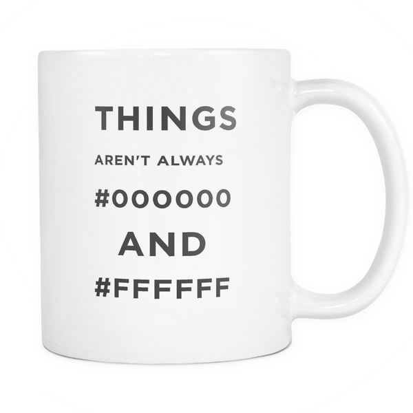 Things Aren't Always #000000 and #ffffff mug -  - 1