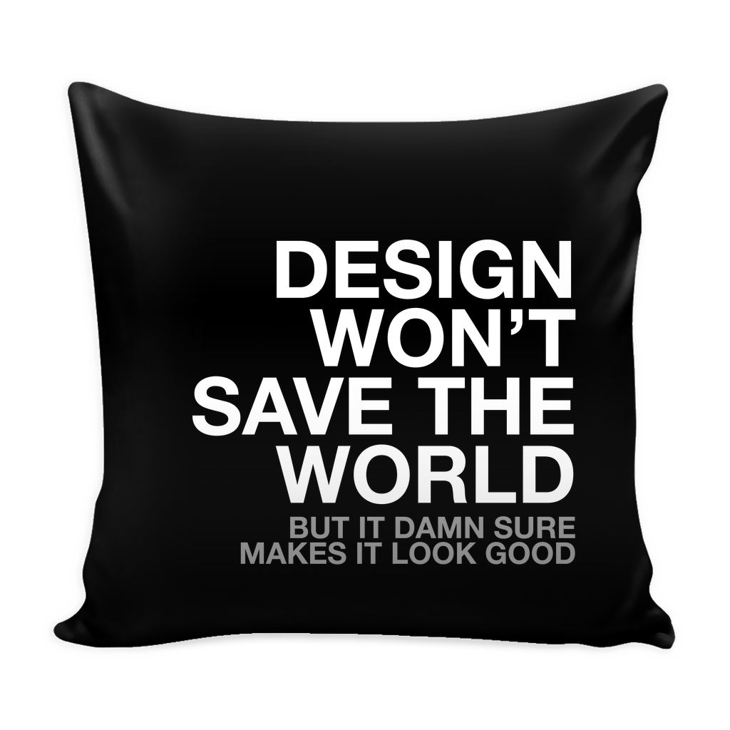 Design won't change the world pillow - Design Resources