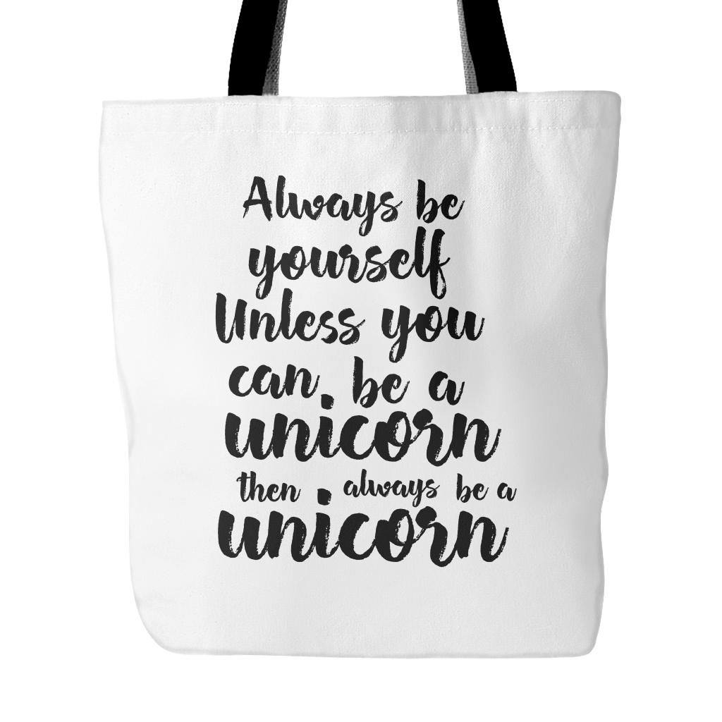 Always be yourself. Unless you can be a unicorn, then always be a unicorn tote bag - Design Resources