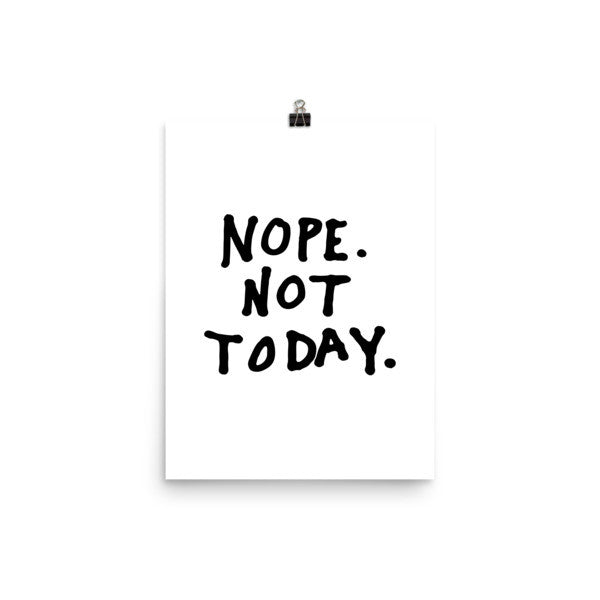 Nope not today museum-quality poster - Design Resources