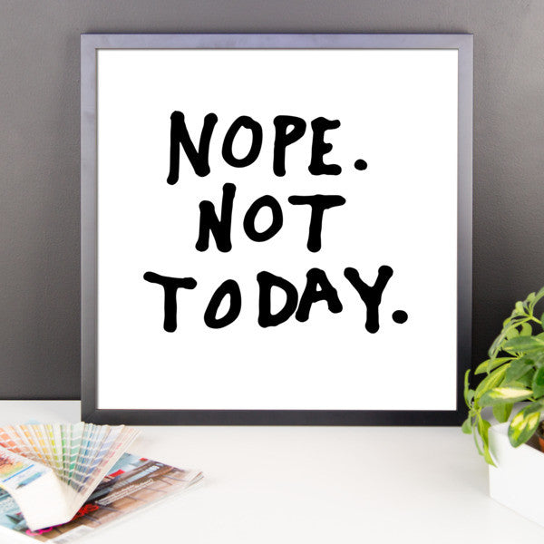 Nope not today framed poster - Design Resources