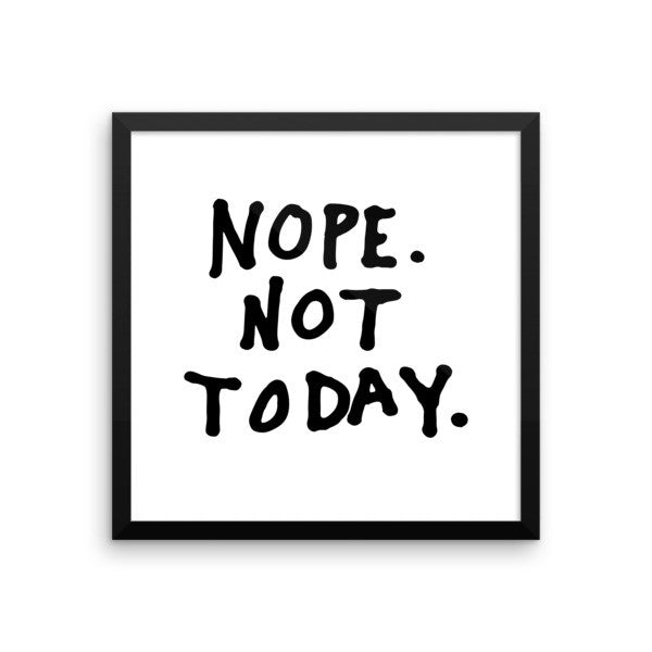 Nope not today framed poster - desket. - 8