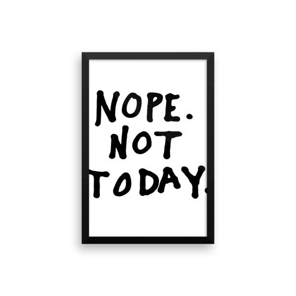 Nope not today framed poster - desket. - 13