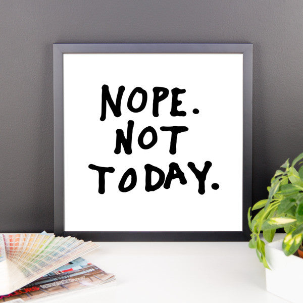 Nope not today framed poster - desket. - 7