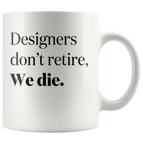 Designers Don't Retire Mug - Design Resources