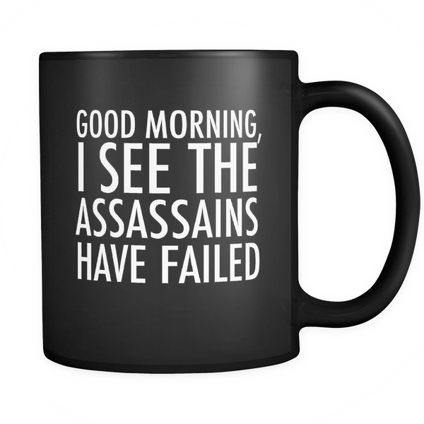 Good morning I see the assassains have failed mug - Design Resources