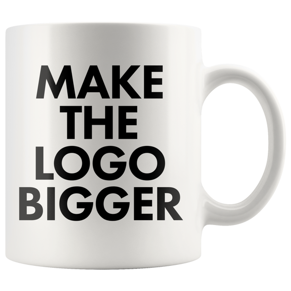 Make The Logo Bigger Mug - Design Resources