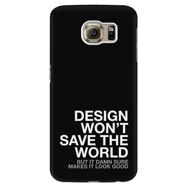 Design won't change the world phone case
