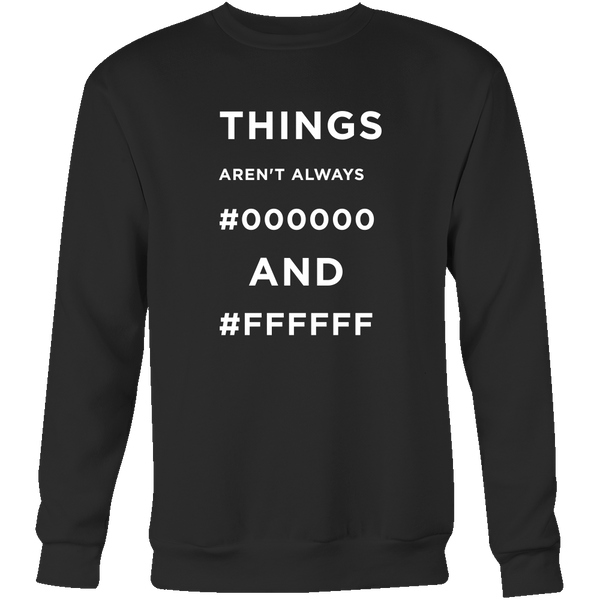 Things Aren't Always #000000 and #ffffff tshirt -  - 5