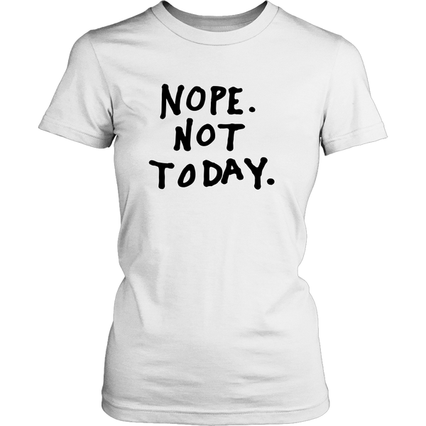 Nope. Not today tshirt - desket. - 3