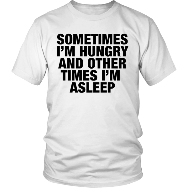 Sometimes I'm hungry and other times i'm asleep tshirt - Design Resources
