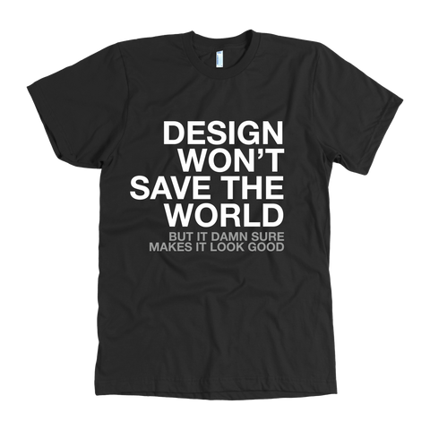 Design won't change the world t shirt