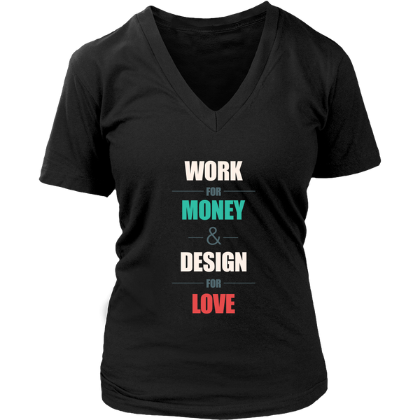 Work for money, design for love t shirt