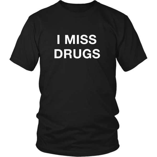 I miss drugs t shirt