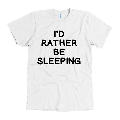 I'd rather be sleeping t shirt