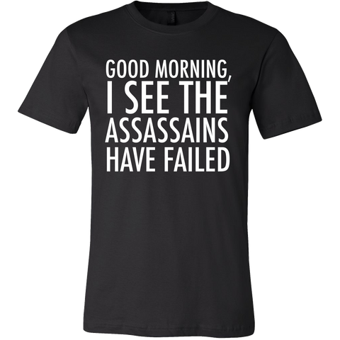 Good morning I see the assassains have failed tshirt - Design Resources
