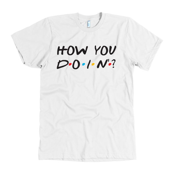 How you doin? t shirt