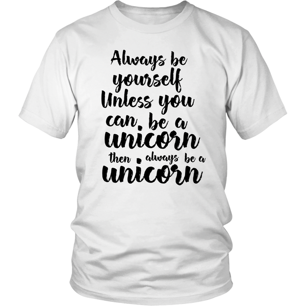 Always be yourself. Unless you can be a unicorn, then always be a unicorn tshirt - Design Resources