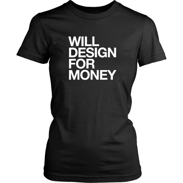 Will design for money tshirt - Design Resources
