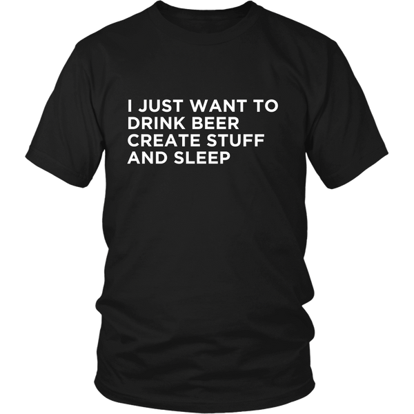 I just want to drink beer create stuff and sleep tshirt - Design Resources